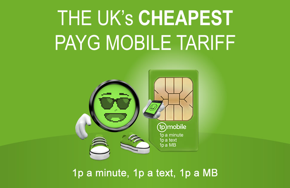 UK's cheapest pay-as-you-go tariff. 1p a minute, 1p a text, 1p a MB